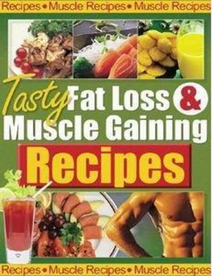 Product picture Tasty Fat Loss and Muscle Building Recipes
